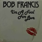Bob Francis  -  I'm A Fool For Love
