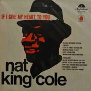 Nat King Cole  -  If I Give My Heart To You
